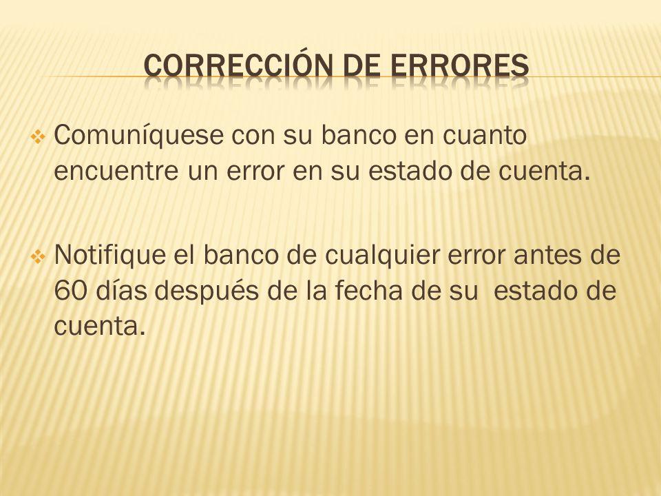 Corrección de errores Comuníquese con su banco en cuanto encuentre un error en su estado de cuenta.