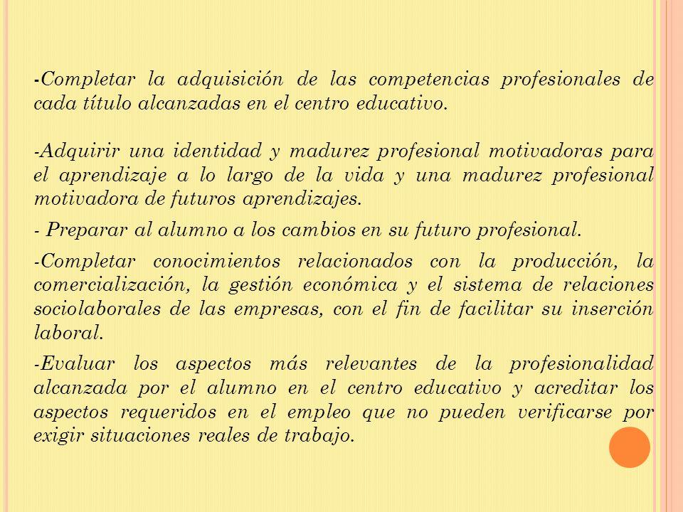 Completar la adquisición de las competencias profesionales de cada título alcanzadas en el centro educativo.