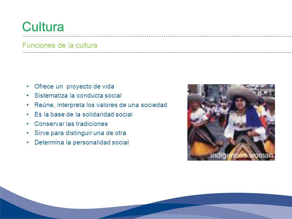 Cultura Funciones de la cultura Ofrece un proyecto de vida