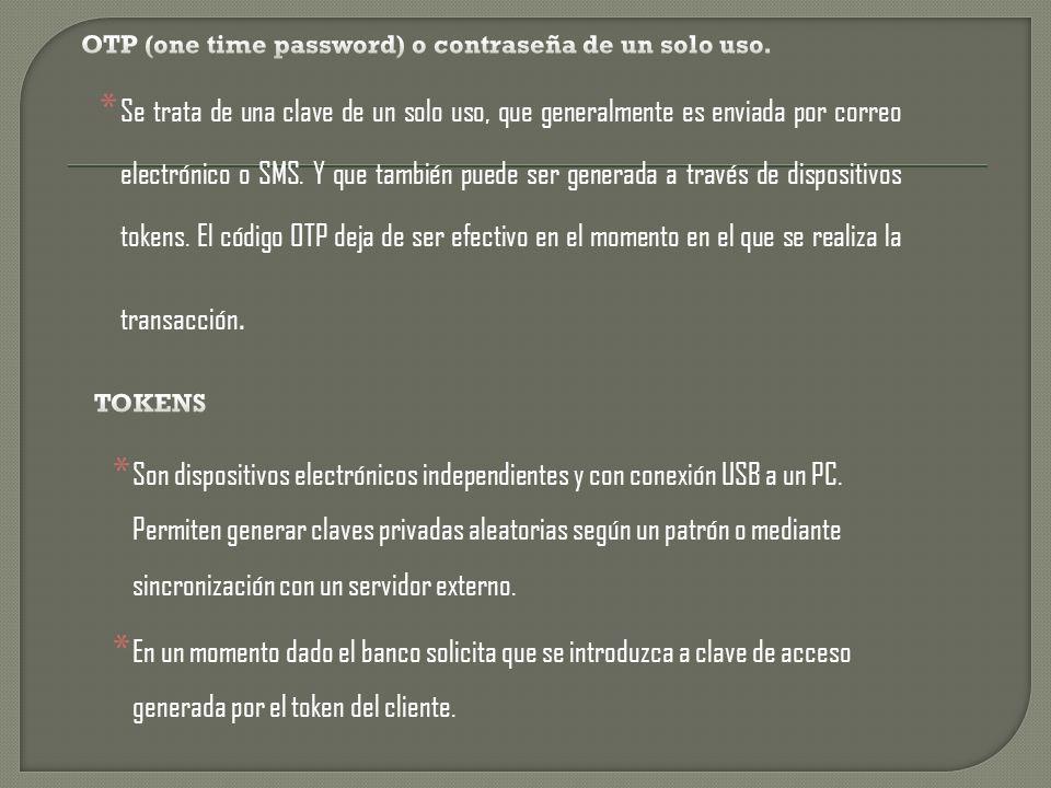 OTP (one time password) o contraseña de un solo uso.
