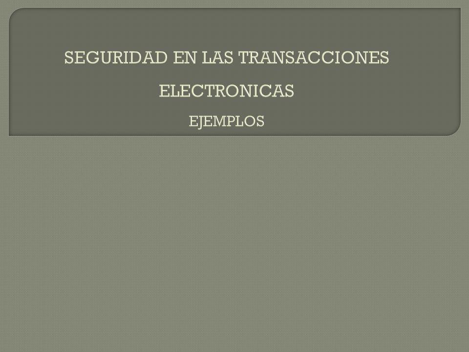 SEGURIDAD EN LAS TRANSACCIONES ELECTRONICAS EJEMPLOS