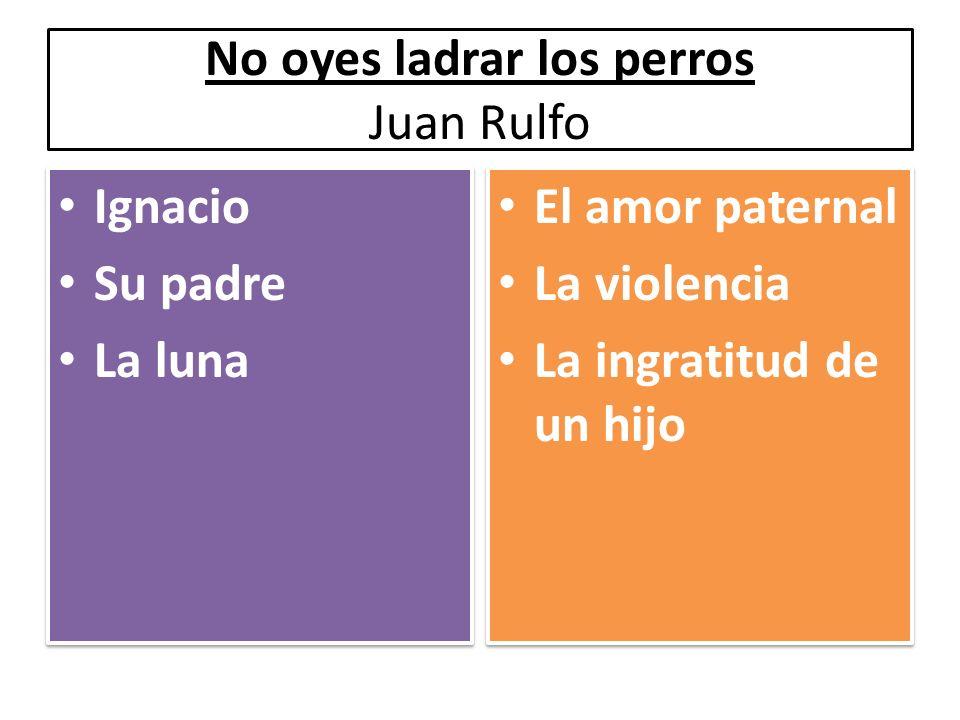 No oyes ladrar los perros Juan Rulfo
