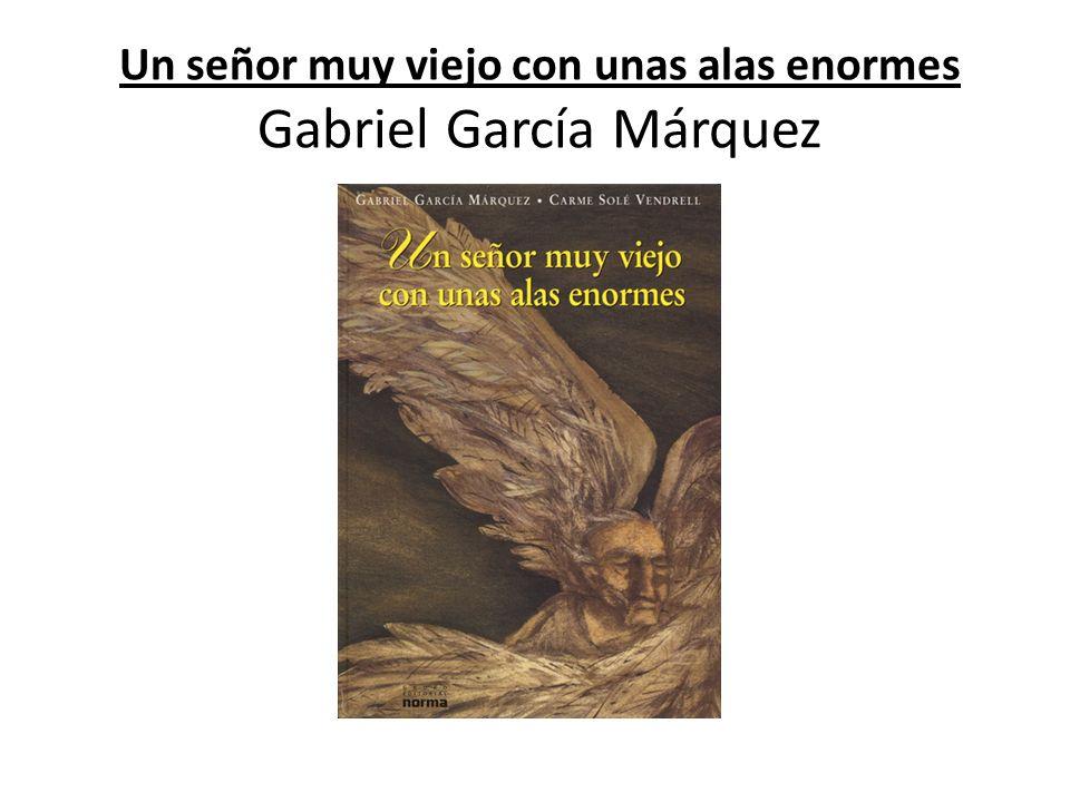 Un señor muy viejo con unas alas enormes Gabriel García Márquez