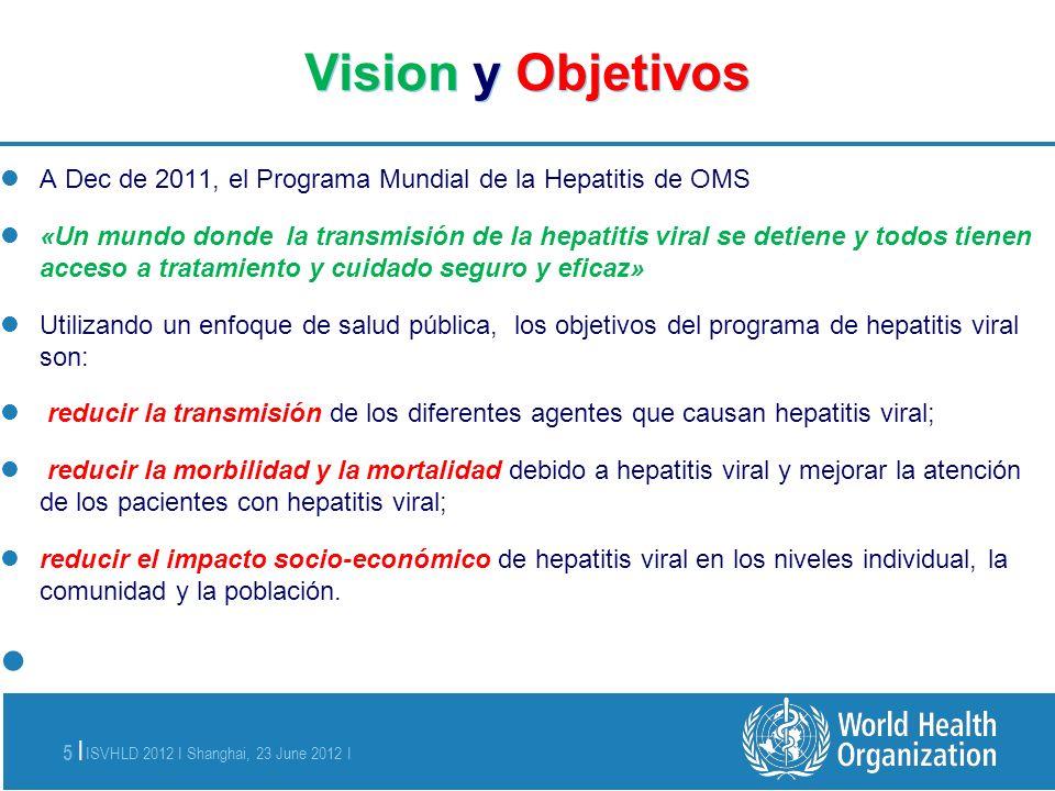 Vision y Objetivos A Dec de 2011, el Programa Mundial de la Hepatitis de OMS.