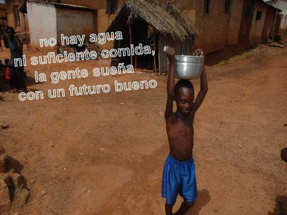 no hay agua ni suficiente comida, la gente sueña con un futuro bueno