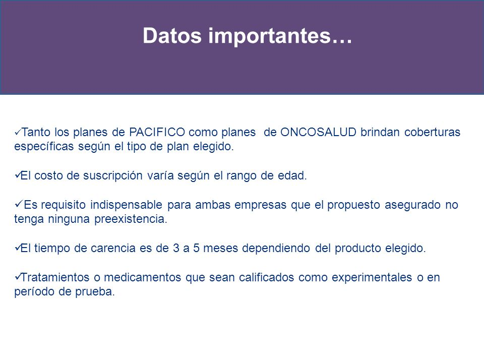 Datos importantes… Tanto los planes de PACIFICO como planes de ONCOSALUD brindan coberturas específicas según el tipo de plan elegido.