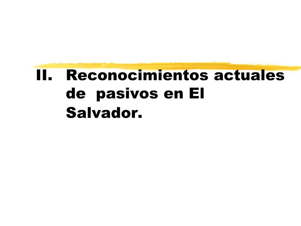 II. Reconocimientos actuales de pasivos en El Salvador.
