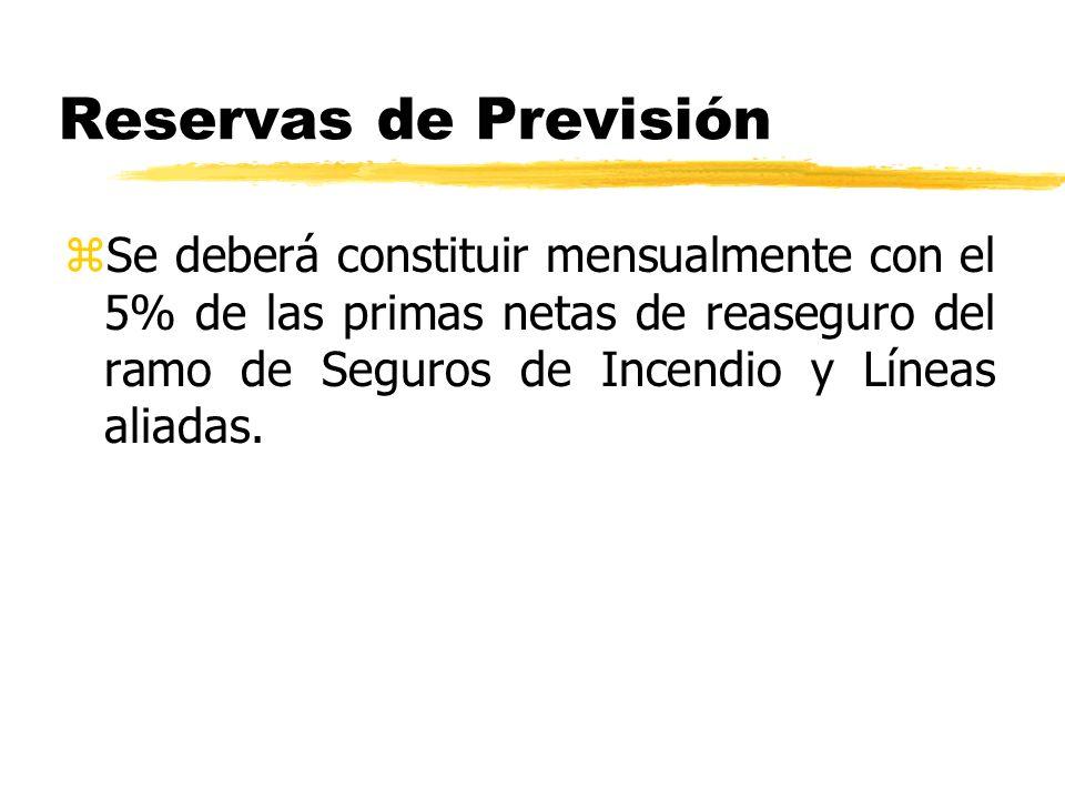 Reservas de Previsión Se deberá constituir mensualmente con el 5% de las primas netas de reaseguro del ramo de Seguros de Incendio y Líneas aliadas.