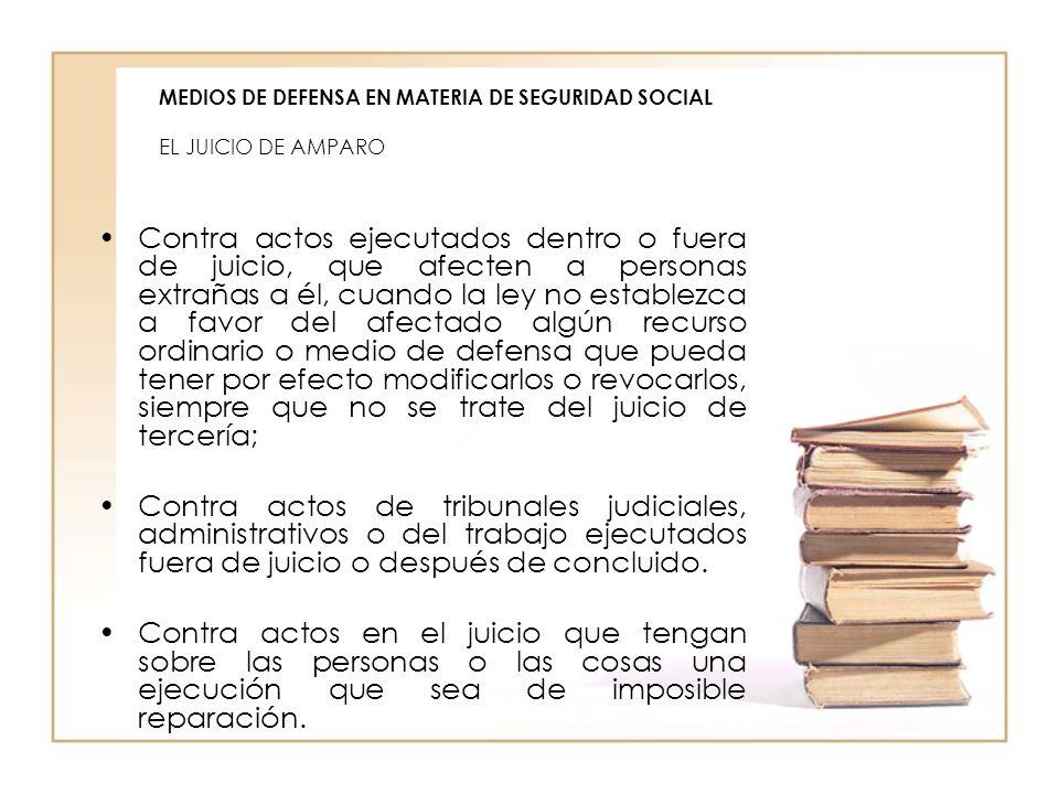 MEDIOS DE DEFENSA EN MATERIA DE SEGURIDAD SOCIAL EL JUICIO DE AMPARO