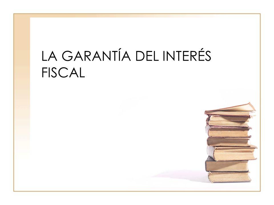 LA GARANTÍA DEL INTERÉS FISCAL