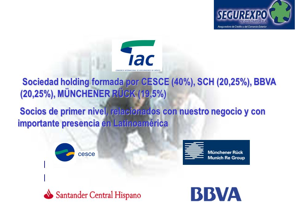 Sociedad holding formada por CESCE (40%), SCH (20,25%), BBVA (20,25%), MÜNCHENER RÜCK (19,5%)