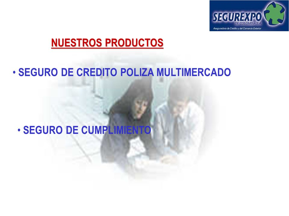 NUESTROS PRODUCTOS SEGURO DE CREDITO POLIZA MULTIMERCADO SEGURO DE CUMPLIMIENTO