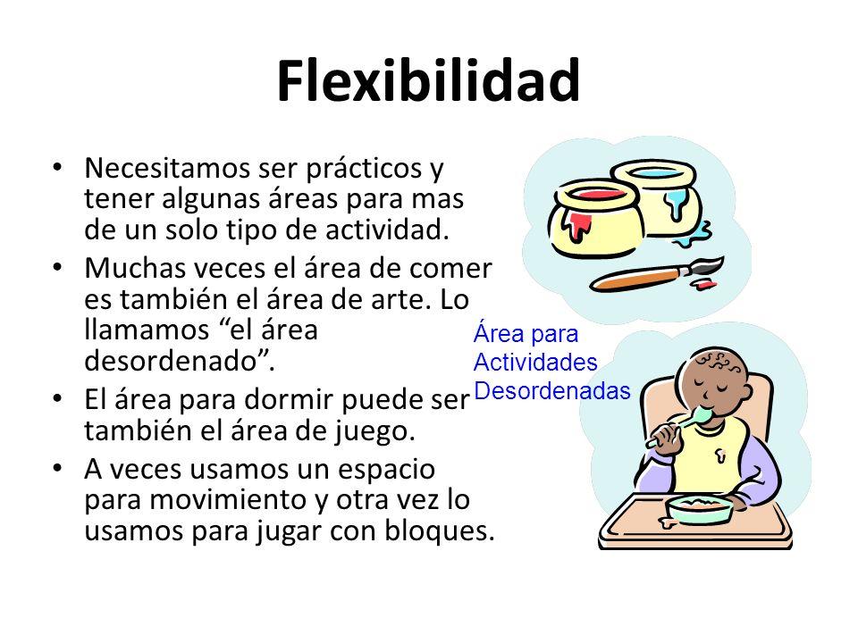Flexibilidad Necesitamos ser prácticos y tener algunas áreas para mas de un solo tipo de actividad.