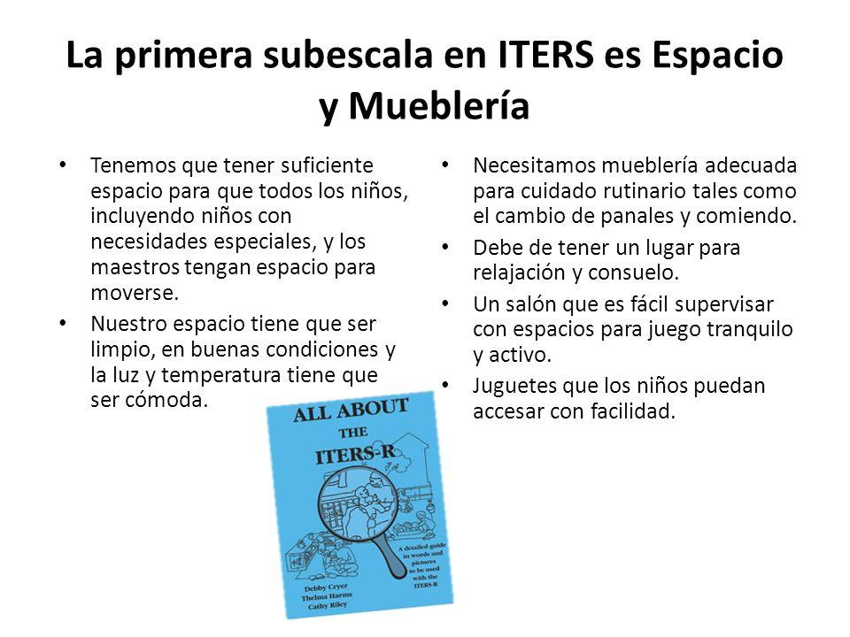 La primera subescala en ITERS es Espacio y Mueblería