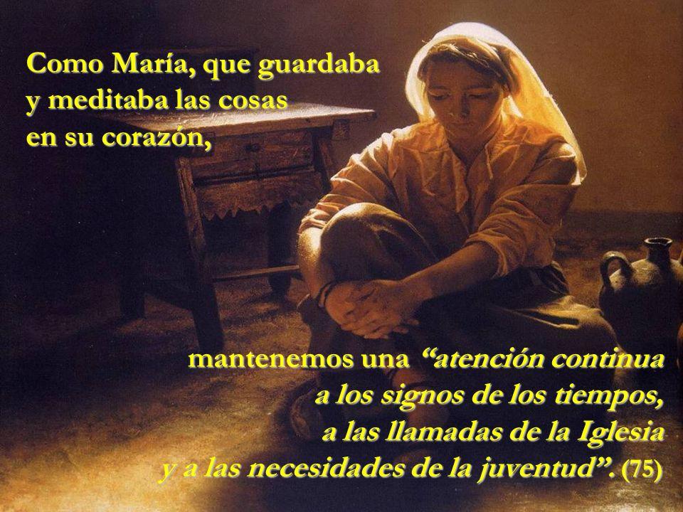 Como María, que guardaba y meditaba las cosas en su corazón,