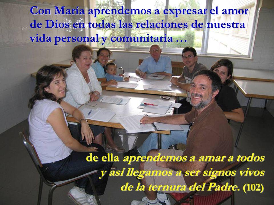 Con María aprendemos a expresar el amor de Dios en todas las relaciones de nuestra vida personal y comunitaria …
