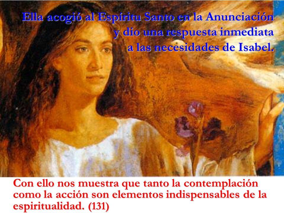 Ella acogió al Espíritu Santo en la Anunciación y dio una respuesta inmediata a las necesidades de Isabel.