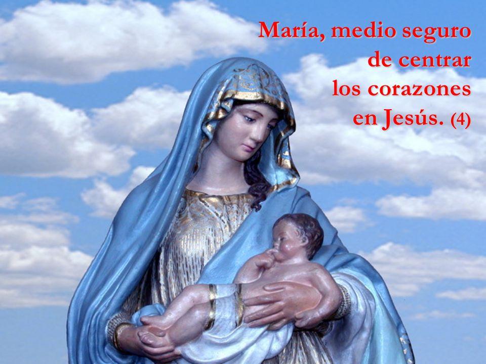 María, medio seguro de centrar los corazones en Jesús. (4)