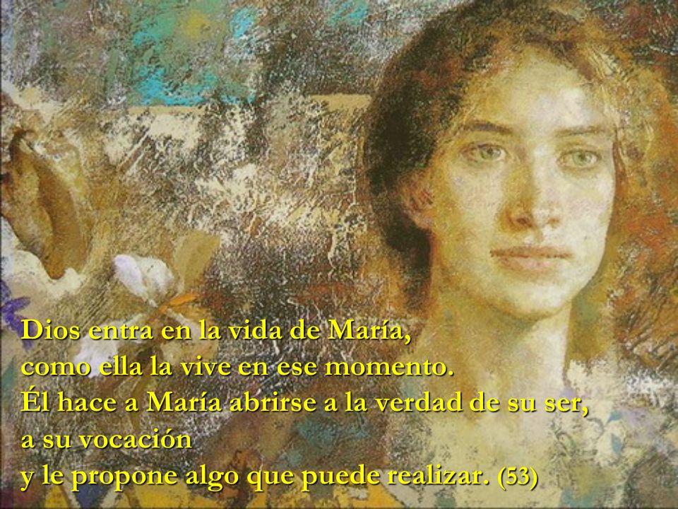 Dios entra en la vida de María, como ella la vive en ese momento