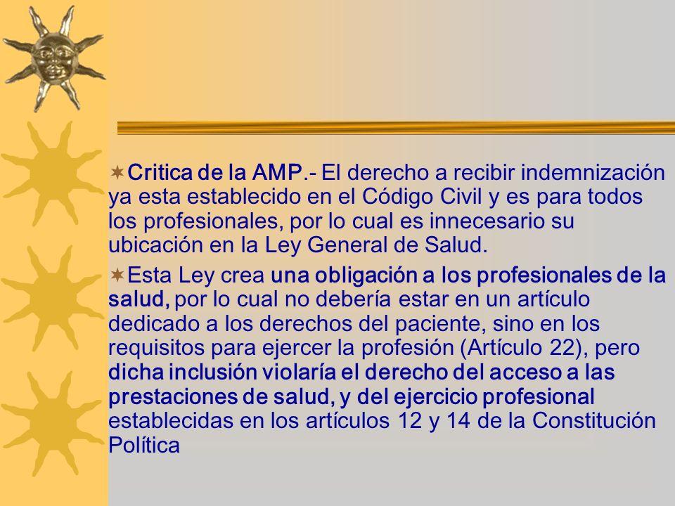 Critica de la AMP.- El derecho a recibir indemnización ya esta establecido en el Código Civil y es para todos los profesionales, por lo cual es innecesario su ubicación en la Ley General de Salud.