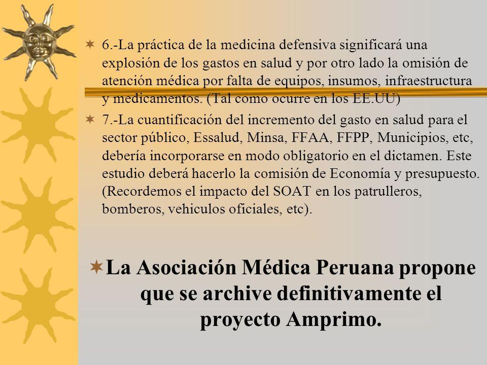 6.-La práctica de la medicina defensiva significará una explosión de los gastos en salud y por otro lado la omisión de atención médica por falta de equipos, insumos, infraestructura y medicamentos. (Tal como ocurre en los EE.UU)