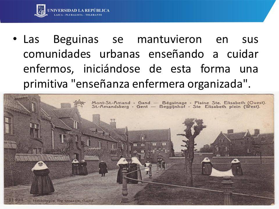 Las Beguinas se mantuvieron en sus comunidades urbanas enseñando a cuidar enfermos, iniciándose de esta forma una primitiva enseñanza enfermera organizada .