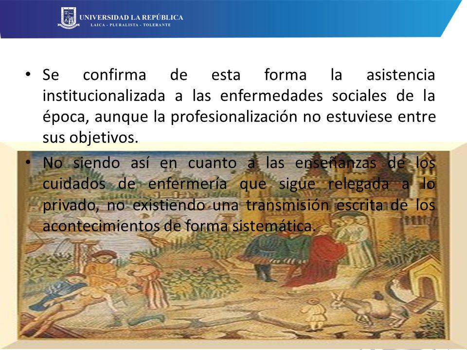 Se confirma de esta forma la asistencia institucionalizada a las enfermedades sociales de la época, aunque la profesionalización no estuviese entre sus objetivos.