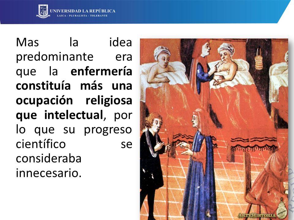 Mas la idea predominante era que la enfermería constituía más una ocupación religiosa que intelectual, por lo que su progreso científico se consideraba innecesario.