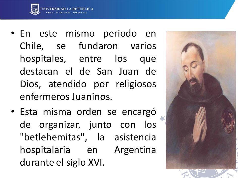 En este mismo periodo en Chile, se fundaron varios hospitales, entre los que destacan el de San Juan de Dios, atendido por religiosos enfermeros Juaninos.