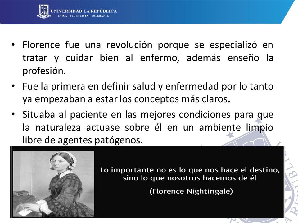 Florence fue una revolución porque se especializó en tratar y cuidar bien al enfermo, además enseño la profesión.