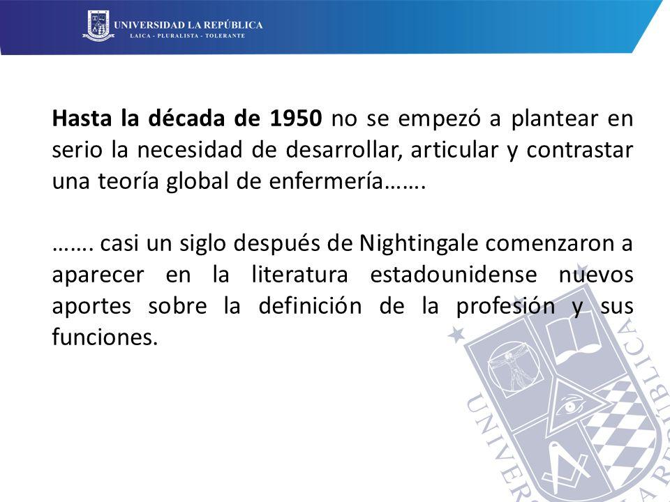 Hasta la década de 1950 no se empezó a plantear en serio la necesidad de desarrollar, articular y contrastar una teoría global de enfermería…….