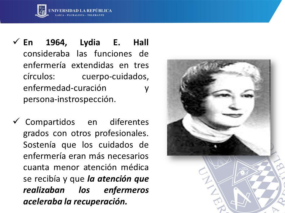 En 1964, Lydia E. Hall consideraba las funciones de enfermería extendidas en tres círculos: cuerpo-cuidados, enfermedad-curación y persona-instrospección.