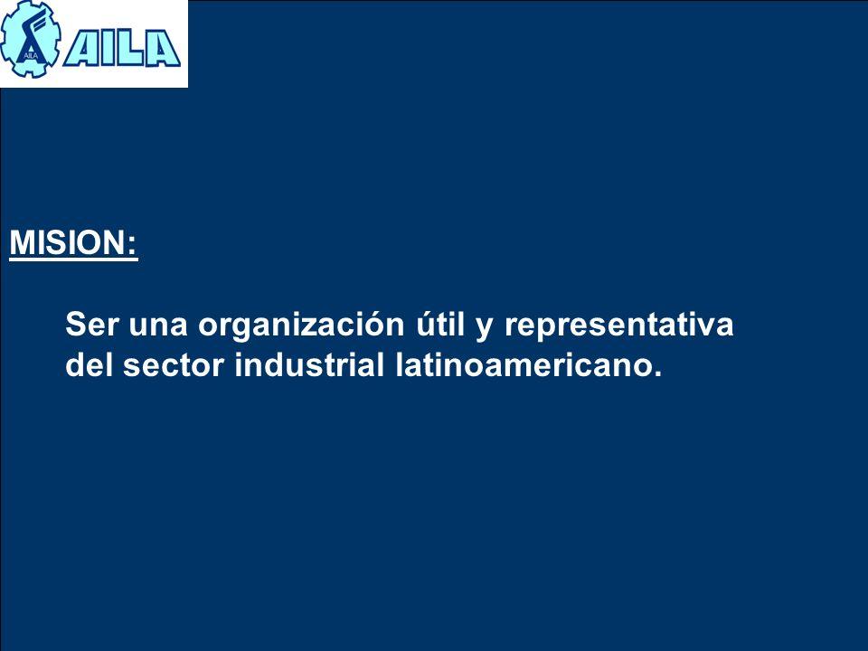MISION: Ser una organización útil y representativa del sector industrial latinoamericano.