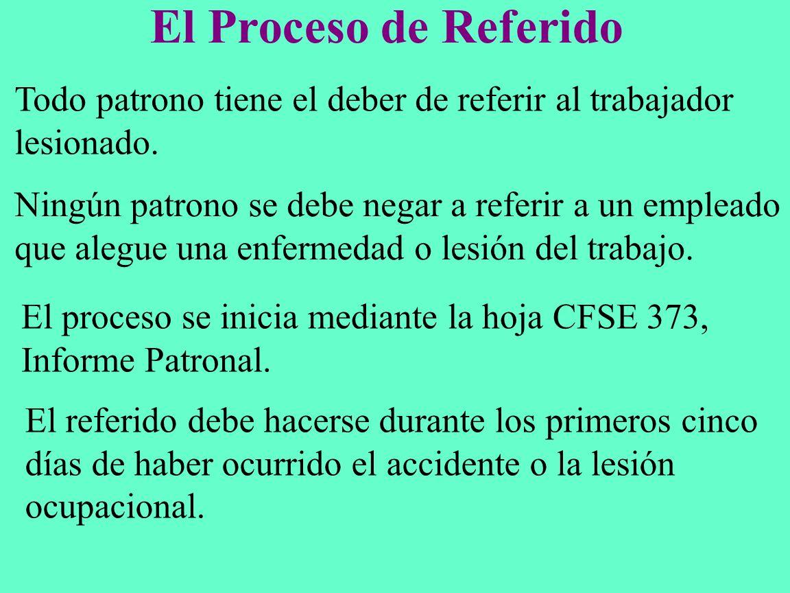 El Proceso de Referido Todo patrono tiene el deber de referir al trabajador. lesionado. Ningún patrono se debe negar a referir a un empleado.