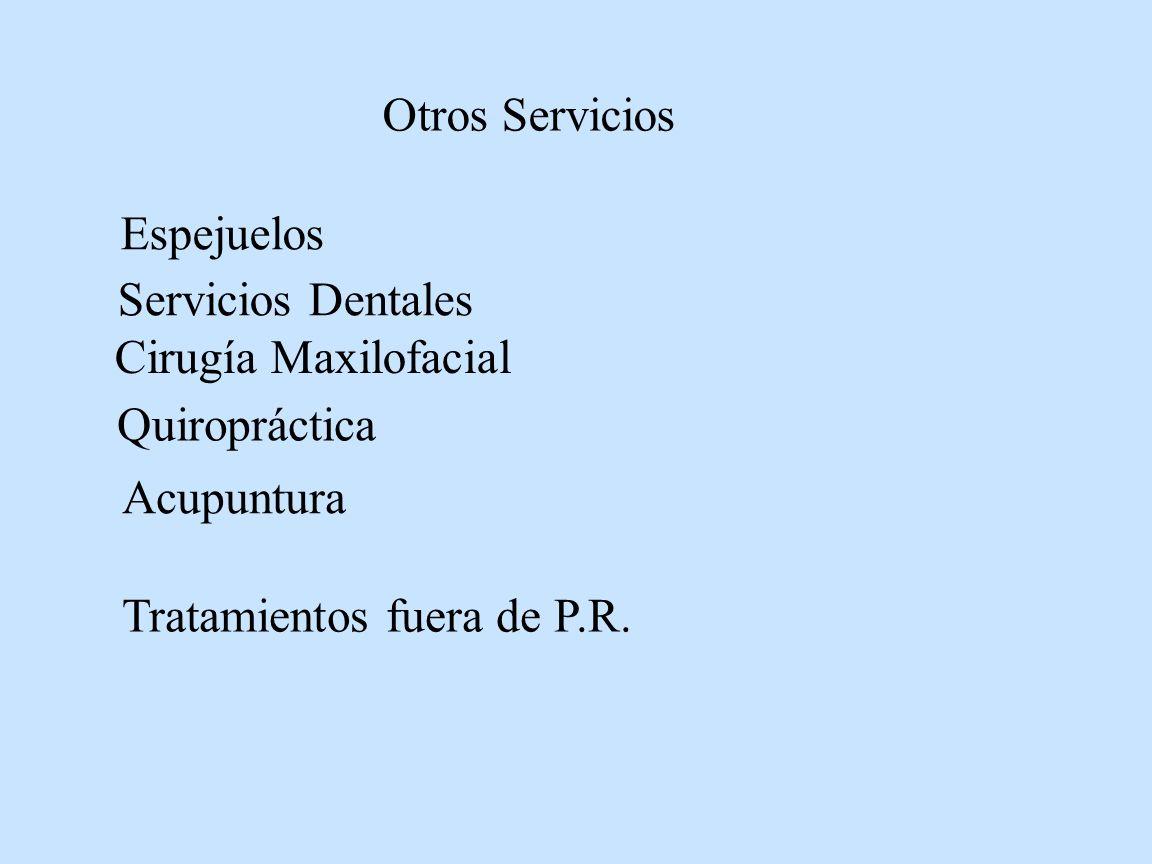 Otros Servicios Espejuelos. Servicios Dentales. Cirugía Maxilofacial. Quiropráctica. Acupuntura.