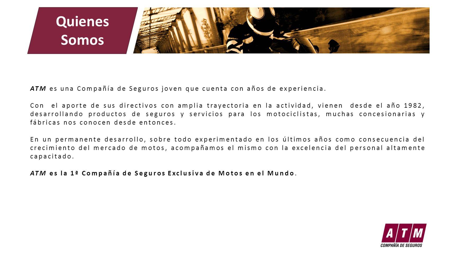 Quienes Somos ATM es una Compañía de Seguros joven que cuenta con años de experiencia.