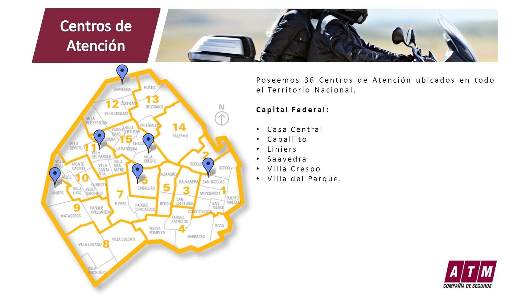 Centros de Atención Poseemos 36 Centros de Atención ubicados en todo el Territorio Nacional. Capital Federal: