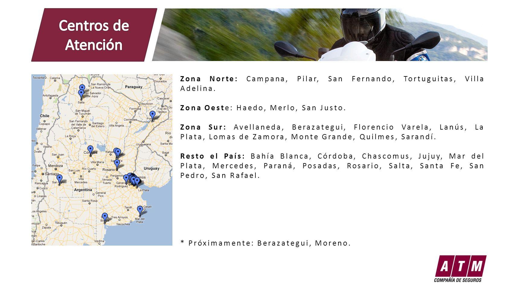 Centros de Atención Zona Norte: Campana, Pilar, San Fernando, Tortuguitas, Villa Adelina. Zona Oeste: Haedo, Merlo, San Justo.