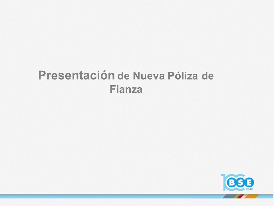 Presentación de Nueva Póliza de Fianza