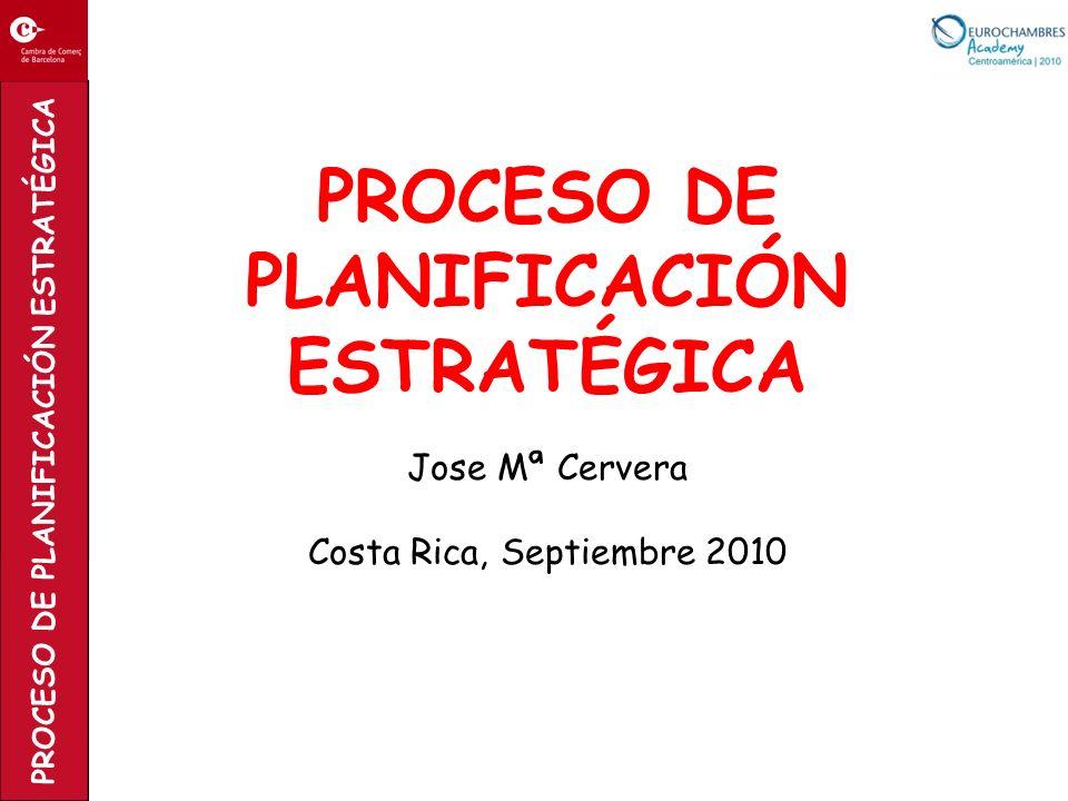 PROCESO DE PLANIFICACIÓN ESTRATÉGICA Jose Mª Cervera Costa Rica, Septiembre 2010