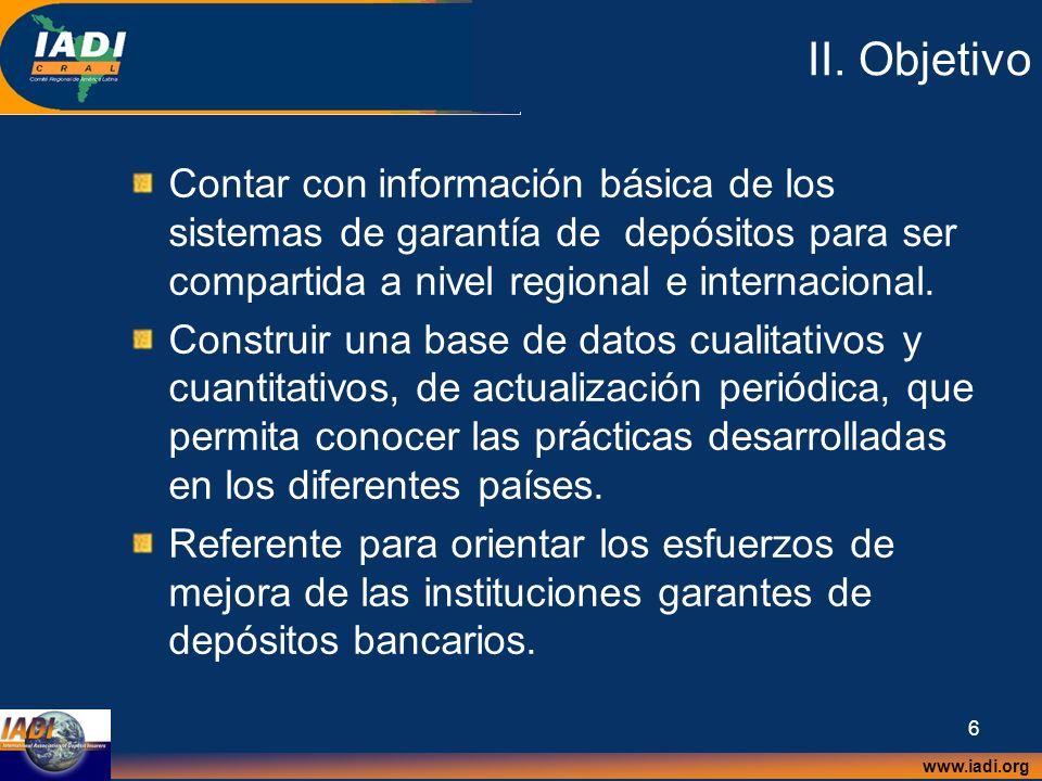 II. Objetivo Contar con información básica de los sistemas de garantía de depósitos para ser compartida a nivel regional e internacional.