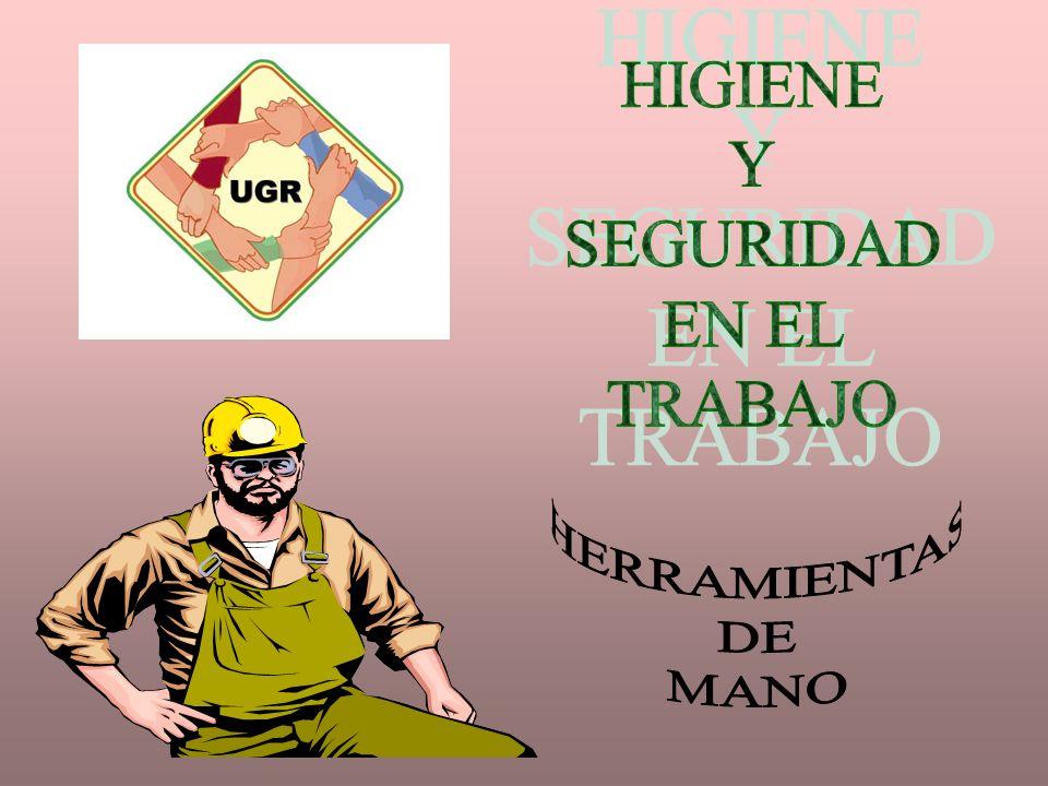 HIGIENE Y SEGURIDAD EN EL TRABAJO HERRAMIENTAS DE MANO