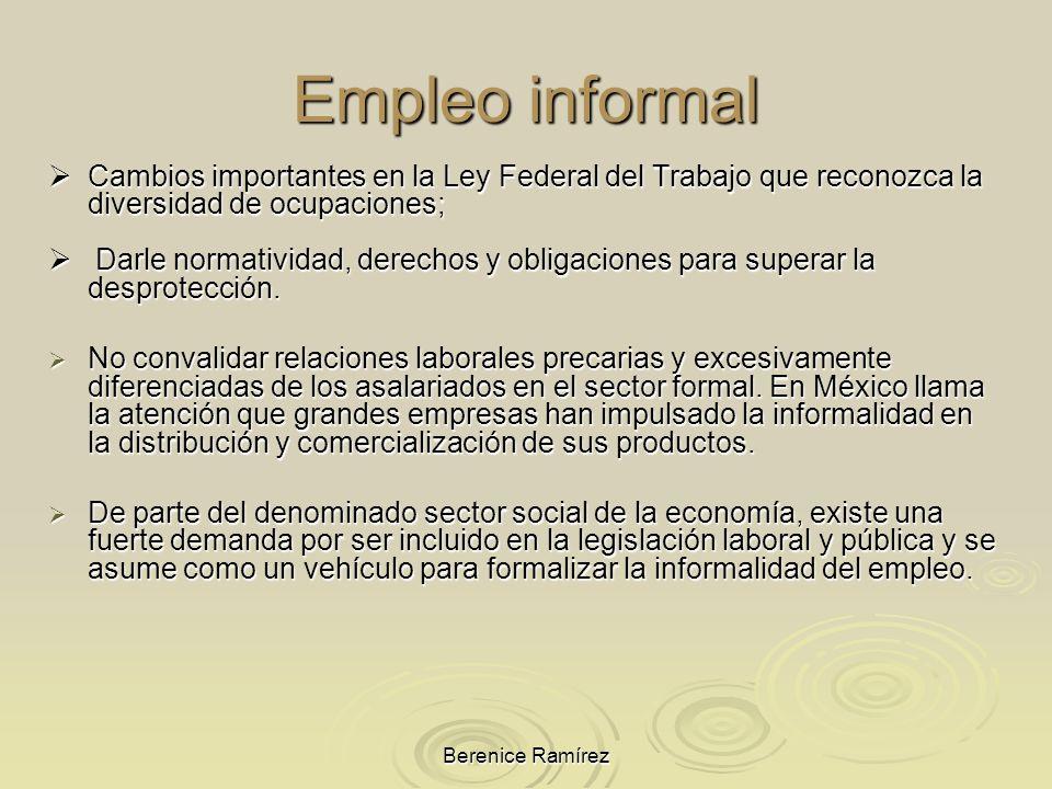 Empleo informal Cambios importantes en la Ley Federal del Trabajo que reconozca la diversidad de ocupaciones;