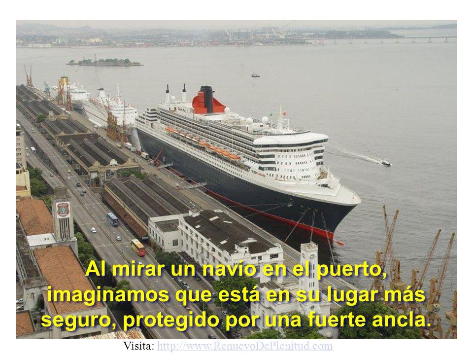 A Al mirar un navío en el puerto, imaginamos que está en su lugar más seguro, protegido por una fuerte ancla.