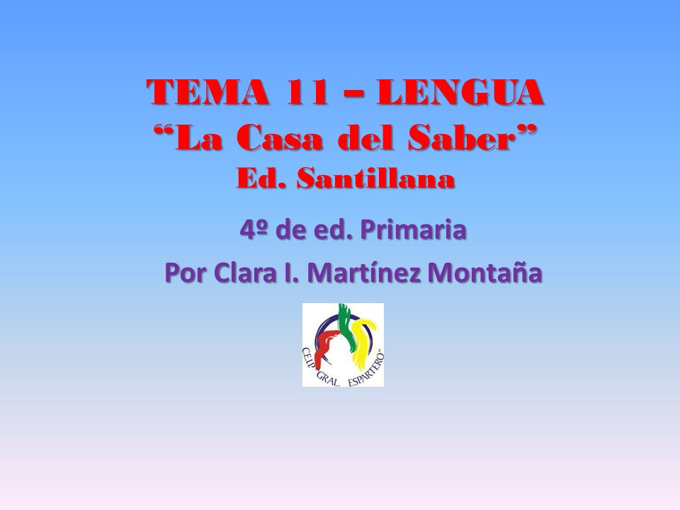 TEMA 11 – LENGUA La Casa del Saber Ed. Santillana
