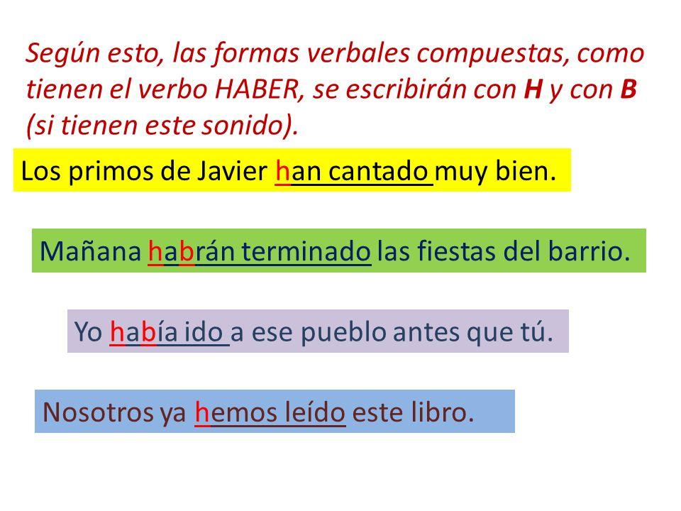 Según esto, las formas verbales compuestas, como tienen el verbo HABER, se escribirán con H y con B (si tienen este sonido).