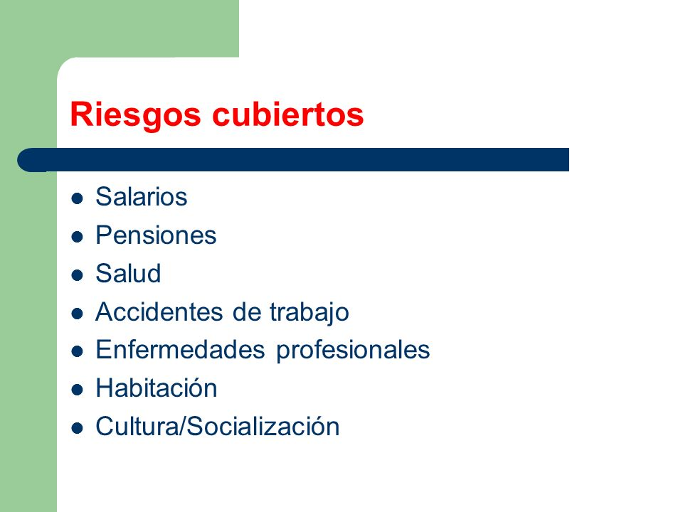 Riesgos cubiertos Salarios Pensiones Salud Accidentes de trabajo