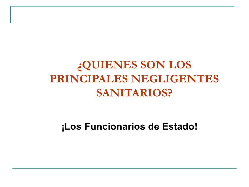 ¿QUIENES SON LOS PRINCIPALES NEGLIGENTES SANITARIOS