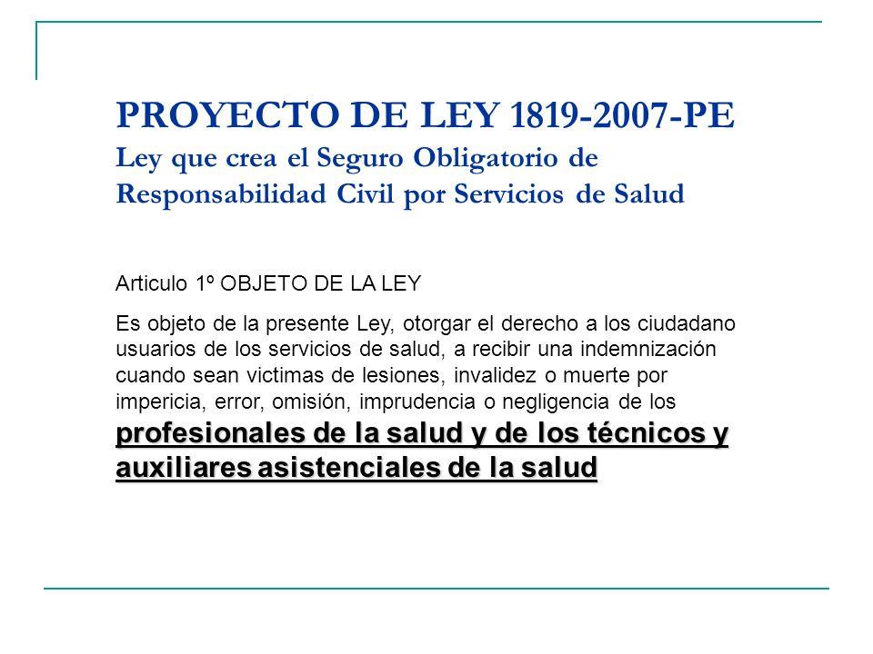 PROYECTO DE LEY 1819-2007-PE Ley que crea el Seguro Obligatorio de Responsabilidad Civil por Servicios de Salud