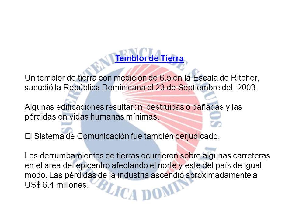 Temblor de TierraUn temblor de tierra con medición de 6.5 en la Escala de Ritcher, sacudió la República Dominicana el 23 de Septiembre del 2003.